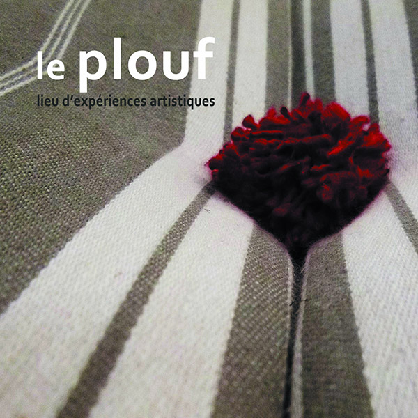 le PLOUF - art contemporain - du 19 août au 11 septembre - 4 week-ends d'exposition